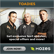 Get exclusive Toadies text updates, special offers and more!